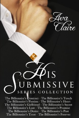 Boxed Set: The His Submissive Series Complete Collection (Part One-Part Twelve) by Ava Claire